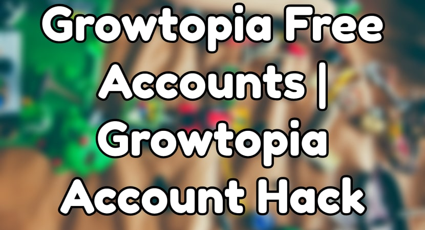 How to Get Growtopia Free Accounts | Growtopia Account Hack